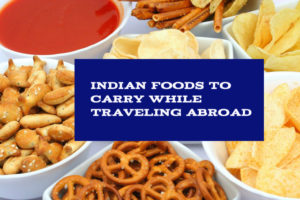 Indian food to carry while traveling abroad