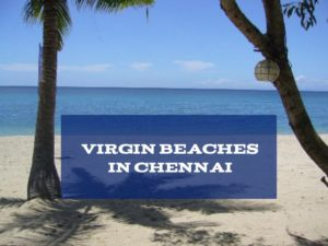 Virgin Beaches in Chennai