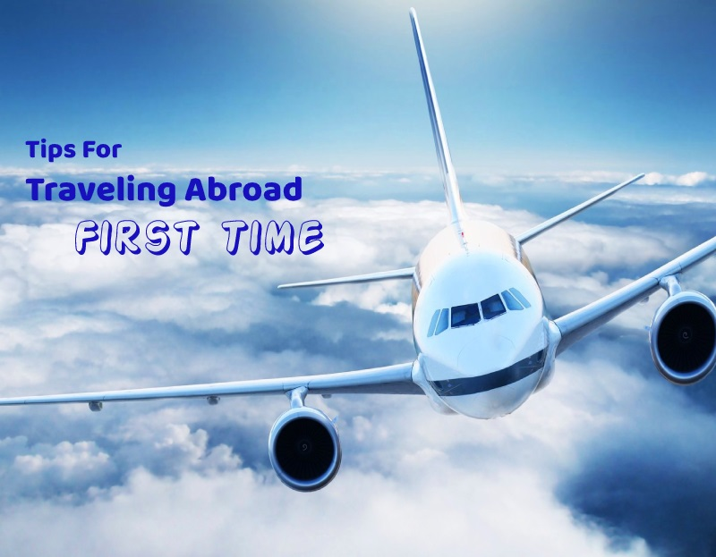 Tips For Traveling Abroad For The First Time