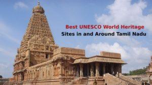 Best UNESCO World Heritage Sites in and around Tamil Nadu