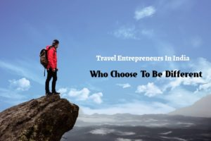 Travel Entrepreneurs In India Who Choose To Be Different