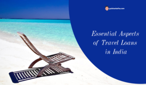 9 Essential Aspects of Travel Loans in India