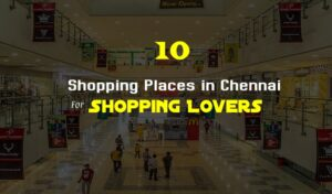 List of Shopping Places in Chennai For Shopping Lovers