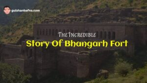 Incredible Story Of Bhangarh Fort