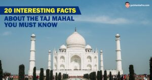 Interesting Facts About The Taj Mahal You Must Know