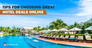 Tips and Tricks For Choosing a Great Hotel Deal Online