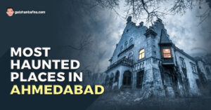 Top Haunted Places in Ahmedabad
